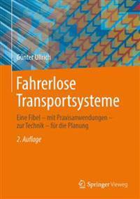 Fahrerlose Transportsysteme: Eine Fibel - Mit Praxisanwendungen - Zur Technik - Fur Die Planung