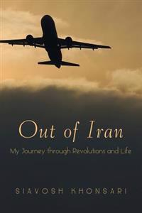 Out of Iran: My Journey Through Revolutions and Life