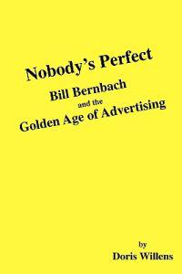 Nobody's Perfect: Bill Bernbach and the Golden Age of Advertising