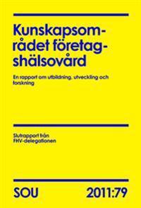 Kunskapsområdet företagshälsovård (SOU 2011:79) : en rapport om utbildning, utveckling och forskning