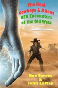 The Real Cowboys & Aliens, 2nd Edition: UFO Encounters of the Old West