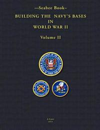 -Seabee Book- Building the Navy's Bases in World War II Volume II