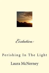 Ecstatica: Perishing in the Light