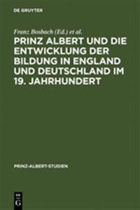 Prinz Albert Und Die Entwicklung Der Bildung in England Und Deutschland Im 19. Jahrhundert