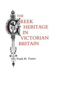 The Greek Heritage in Victorian Britain
