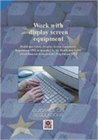 Work with display screen equipment: Health and Safety (Display Screen Equipment) Regulations 1992 as amended by the Health and Safety (Miscellaneous Amendments) Regulations 2002