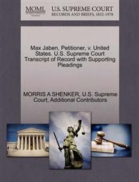 Max Jaben, Petitioner, V. United States. U.S. Supreme Court Transcript of Record with Supporting Pleadings