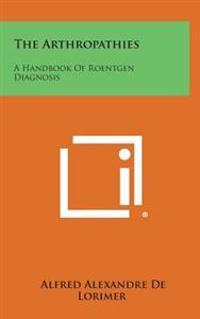 The Arthropathies: A Handbook of Roentgen Diagnosis