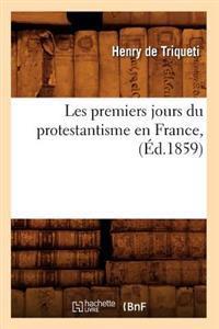 Les Premiers Jours Du Protestantisme En France, (�d.1859)