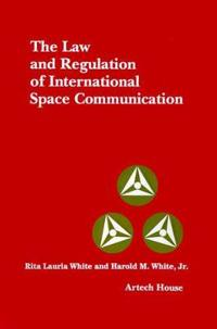 Law and Regulation of International Space Communication