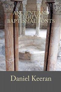 Ancient and Medieval Baptismal Fonts