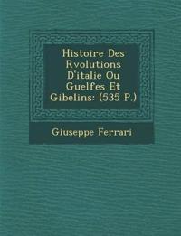 Histoire Des R¿volutions D'italie Ou Guelfes Et Gibelins: (535 P.)