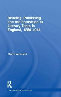 Reading, Publishing And the Formation of Literary Taste in England 1880–1914