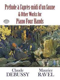 Prelude a l'Apres-Midi D'un Faune & Other Works for Piano Four Hands