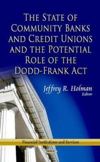 The State Of Community Banks And Credit Union And The Potential Role Of The Dodd-Frank Act