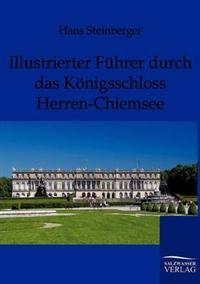 Illustrierter Fuhrer Durch Das Konigsschloss Herren-Chiemsee