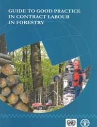Guide to Good Practice in Contract Labour in Forestry