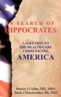 In Search of Hippocrates: A Solution to the Health Care Crisis Facing America