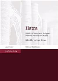 Hatra: Politics, Culture and Religion Between Parthia and Rome