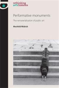 Performative Monuments: The Rematerialisation of Public Art