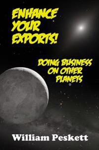 Enhance Your Exports!: Doing Business on Other Planets