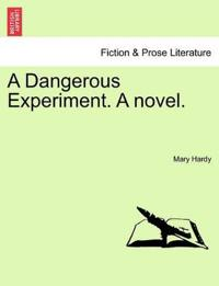 A Dangerous Experiment. a Novel.