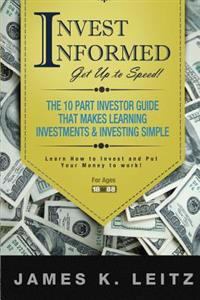 Invest Informed: Learn How to Invest and Put Your Money to Work