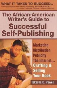 The African-American Writer's Guide to Successful Self-Publishing