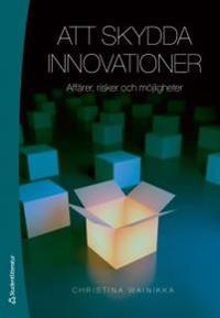 Att skydda innovationer : affärer, risker och möjligheter