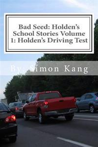 Bad Seed: Holden's School Stories Volume 1: Holden's Driving Test: Holden Alexander Schipper Is Hitting the Streets This Christm