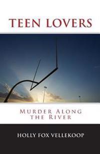 Teen Lovers: Murder Along the River