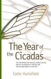 The Year of the Cicadas: The Inspirational True Story of a Mother's Journey After Her Son Falls from a 180 Foot Cliff and the Ripple Effects to
