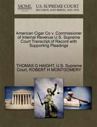 American Cigar Co V. Commissioner of Internal Revenue U.S. Supreme Court Transcript of Record with Supporting Pleadings