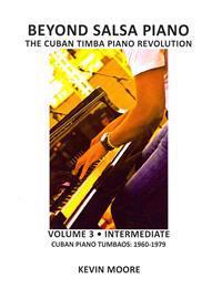 Beyond Salsa Piano: The Cuban Timba Piano Revolution: Volume 3 - Cuban Piano Tumbaos: 1960-1979