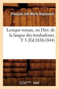 Lexique Roman, Ou Dict. de la Langue Des Troubadours. T 3 (Ed.1838-1844)