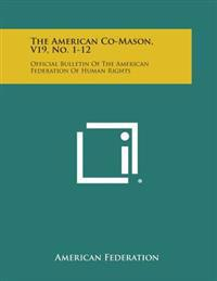 The American Co-Mason, V19, No. 1-12: Official Bulletin of the American Federation of Human Rights