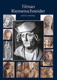 Tilman Riemenschneider : the sculptor and his workshop. With a catalogue of