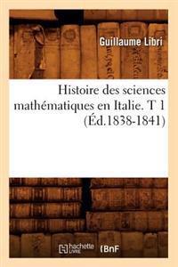 Histoire Des Sciences Math matiques En Italie. T 1 ( d.1838-1841)