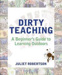 Dirty Teaching: A Beginner's Guide to Learning Outdoors
