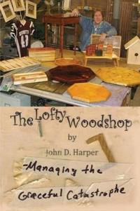 The Lofty Woodshop - Managing the Graceful Catastrophe