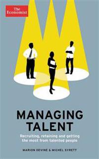 Managing Talent: Recruiting, Retaining and Getting the Most from Talented People