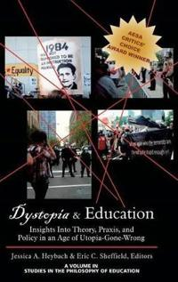 Dystopia and Education: Insights Into Theory, Praxis, and Policy in an Age of Utopia-Gone-Wrong (Hc)