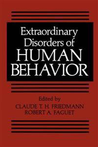 Extraordinary Disorders of Human Behavior