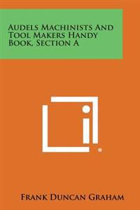 Audels Machinists and Tool Makers Handy Book, Section a