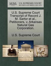 U.S. Supreme Court Transcript of Record J. M. Sartor et al., Petitioners, V. Arkansas Natural Gas Corporation.