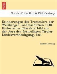 Erinnerungen Des Trommlers Der Welsberger Landesschutzen 1848. Historisches Charakterbild Aus Der Aera Der Freiwilligen Tiroler Landesvertheidigung, E