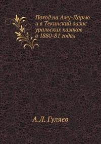 Pohod Na Amu-Dar'yu I V Tekinskij Oazis Ural'skih Kazakov V 1880-81 Godah