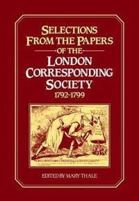Selections from the Papers of the London Corresponding Society 1792-1799