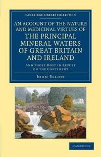 An Account of the Nature and Medicinal Virtues of the Principal Mineral Waters of Great Britain and Ireland
