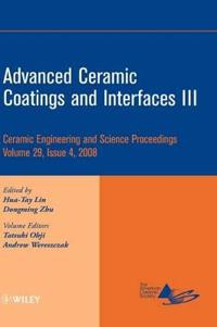 Advanced Ceramic Coatings and Interfaces III: Ceramic Engineering and Science Proceedings, Volume 29, Issue 4